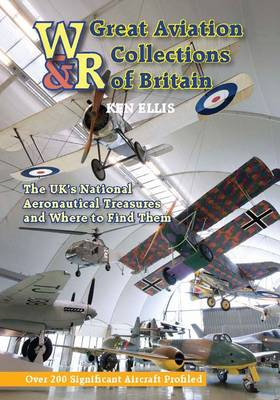 Great Aviation Collections of Britain: The UK's National Treasures and Where to Find Them