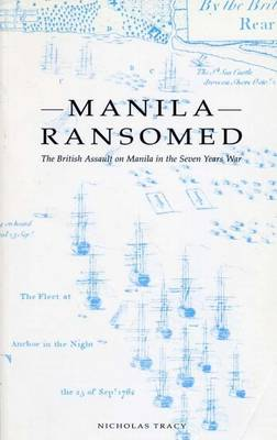 Manila Ransomed: The British Assault on Manila in the Seven Years War