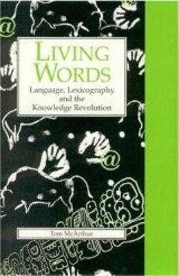 Living Words: Language, Lexicography and the Knowledge Revolution