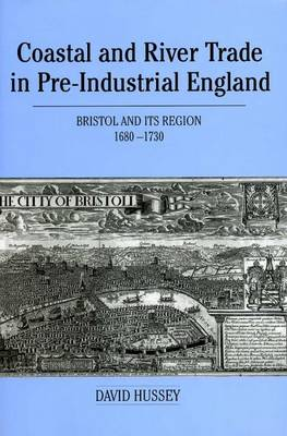 Coastal and River Trade in Pre-Industrial England: Bristol and its Region, 1680-1730