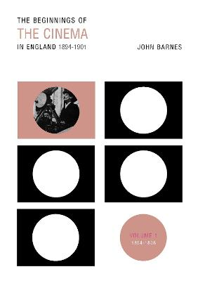 The Beginnings of the Cinema in England,1894-1901: 1894-1896: Volume 1