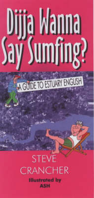 Dijja Wanna Say Sumfing?: A Guide to Estuary English