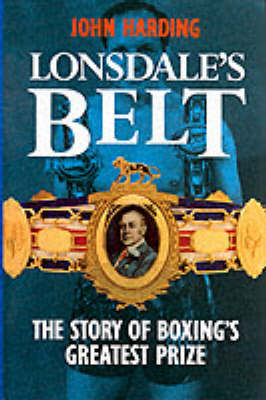 Lonsdale's Belt: Story of Boxing's Greatest Prize