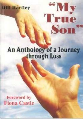 My True Son: An Anthology of a Journey Through Loss