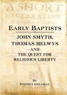 Early Baptists: John Smith, Thomas Helwys and the Quest for Religious Liberty