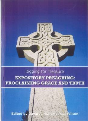 Digging for Treasure: Expository Preaching: Proclaiming Grace and Truth: 2016