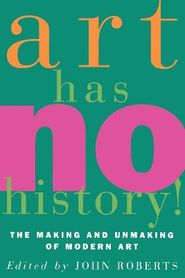 Art Has No History!: Making and Unmaking of Modern Art