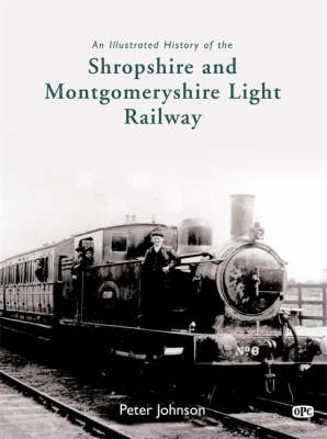An Illustrated History of the Shropshire and Montgomeryshire Light Railway