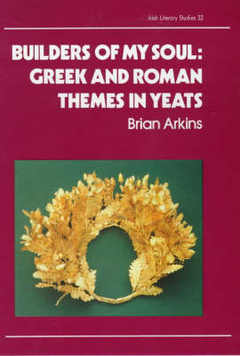 Builders of My Soul: Greek and Roman Themes in Yeats