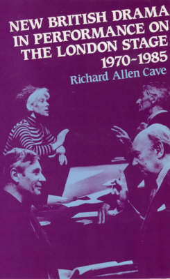 New British Drama in Performance on the London Stage, 1970-85