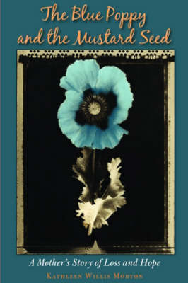 Blue Poppy and the Mustard Seed: A Mothers Story of Loss and Hope