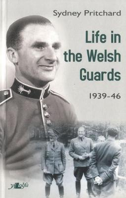 Life in the Welsh Guards 1939-46