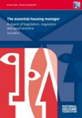 The Essential Housing Manager: A Digest of Legislation, Tegulation and Good Practice