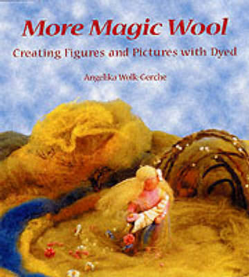 More Magic Wool: Creating Figures and Pictures with Dyed Wool