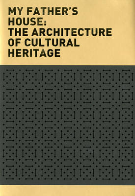 My Father's House: The Architecture of Cultural Heritage
