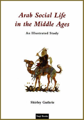 Arab Social Life in the Middle Ages: An Illustrated Study