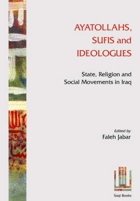 Ayatollahs, Sufis and Ideologues: State, Religion and Social Movements in Iraq