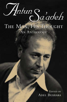 Antun Sa'adeh: The Man, His Thought: an Anthology