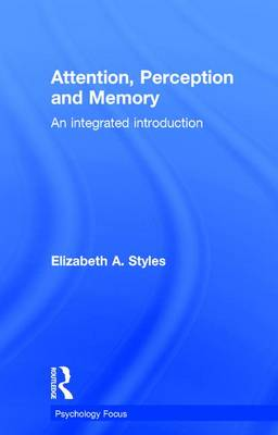 Attention, Perception and Memory: An Integrated Introduction