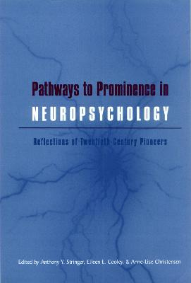Pathways to Prominence in Neuropsychology: Reflections of Twentieth-Century Pioneers