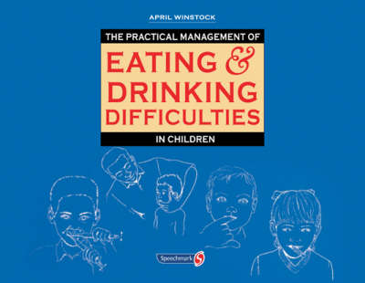 The Practical Management of Eating and Drinking Difficulties in Children