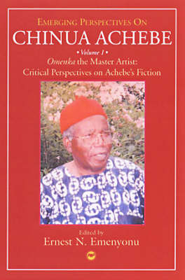 Emerging Perspectives on Chinua Achebe: Omenka, the Master Artist - Critical Perspectives on Achebe's Fiction: Volume 1