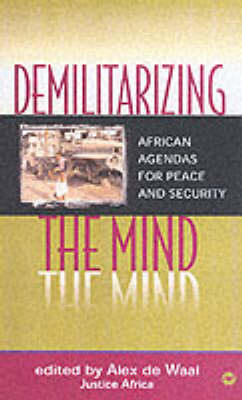 Demilitarizing The Mind: African Agendas for Peace and Security