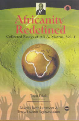 Africanity Redefined: Collected Essays of Ali A. Mazrui, Vol. 1