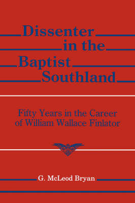 Dissenter in the Baptist Southland: Fifty Years in the Career of William W. Finlator