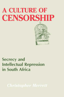 Culture of Censorship: Secrecy and Intellectual Repression in South Africa