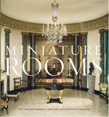 Miniature Rooms: The Thorne Rooms at the Art Institute of Chicago
