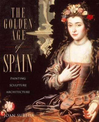 Golden Age of Spain: Painting, Sculpture,Architecture
