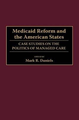 Medicaid Reform and the American States: Case Studies on the Politics of Managed Care