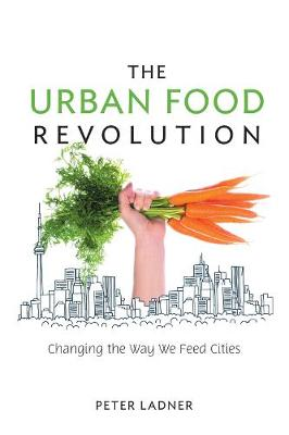 The Urban Food Revolution: Changing the Way We Feed Cities