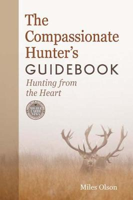 The Compassionate Hunter's Guidebook: Hunting from the Heart