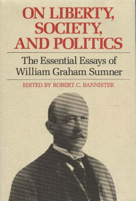 On Liberty, Society and Politics: The Essential Essays of William Graham Sumner