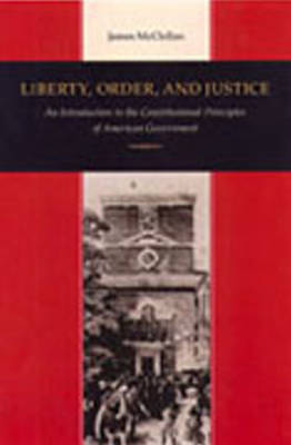 Liberty, Order and Justice: An Introduction to the Constitutional Principles of American Government