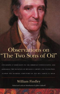Observations on 'The Two Sons of Oil': Containing a Vindication of the American Constitutions, and Defending the Blessings of Religious Liberty and Toleration, Against the Illiberal Strictures of the Reverend Samuel B. Wylie