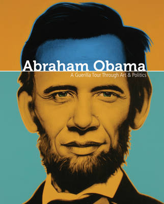 Abraham Obama: A Guerilla Tour Through Art and Politics