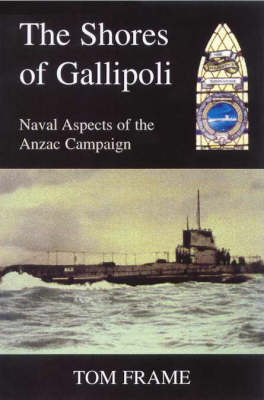 Shores of Gallipoli: Naval Aspects of the Anzac Campaign