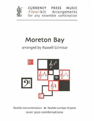 Moreton Bay: Currency Press Music Flexi-Kit Arrangements for Any Ensemble Combination