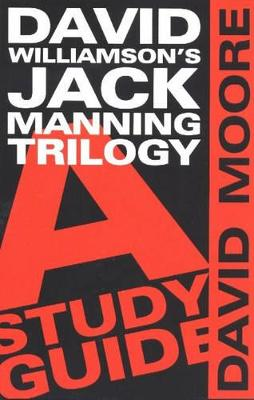 David Williamson (TM)s Jack Manning Trilogy: a Study Guide