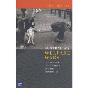 Australia's Welfare Wars: the Players, the Politics and the Ideologies
