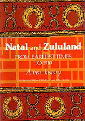 Natal and Zululand from Earliest Times to 1910: A New History
