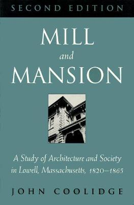 Mill and Mansion: Study of Architecture and Society in Lowell, Massachusetts, 1820-65