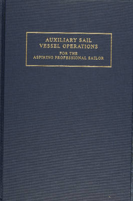 Auxiliary Sail Vessel Operations for the Aspiring Professional Sailor: For the Aspiring Professional Sailor / G. Andy Chase ; Drawings by Eric A. Chase.