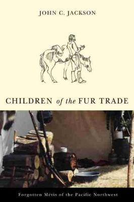 Children of the Fur Trade: Forgotten Metis of the Pacific Northwest
