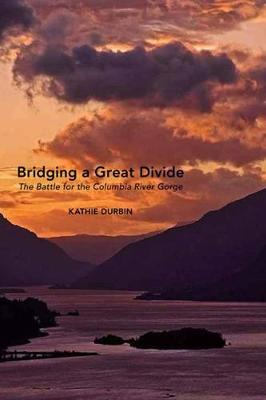 Bridging a Great Divide: The Battle for the Columbia River Gorge