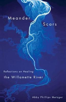 Meander Scars: Reflections on Healing the Willamette River