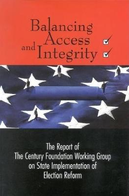 Balancing Access and Integrity: The Report of The Century Foundation Working Group on State Implementation of Election Reform